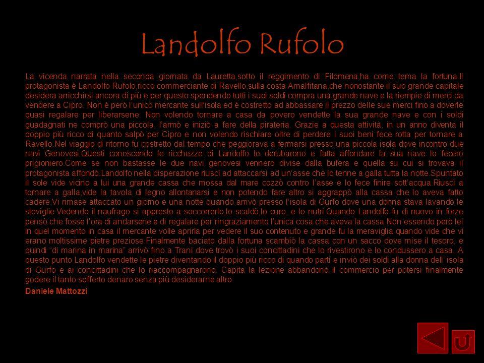 Landolfo Rufolo La vicenda narrata nella seconda giornata da Lauretta,sotto il reggimento di Filomena,ha come tema la fortuna.Il protagonista è Landol