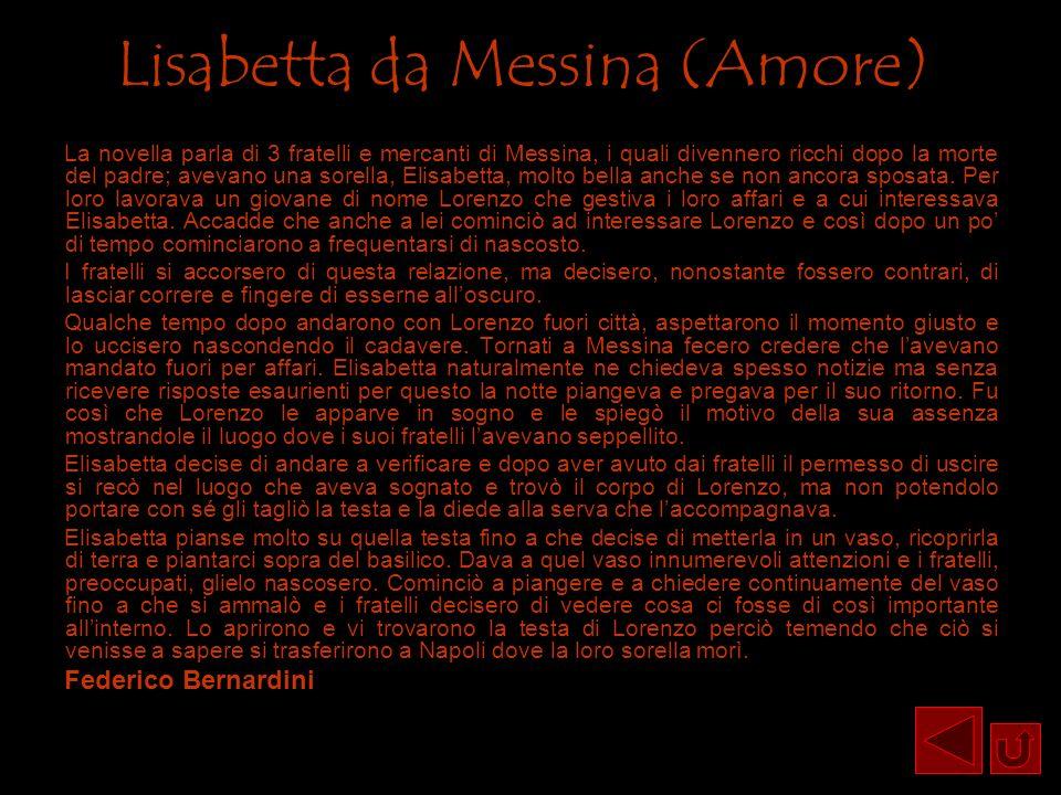 Lisabetta da Messina (Amore) La novella parla di 3 fratelli e mercanti di Messina, i quali divennero ricchi dopo la morte del padre; avevano una sorel
