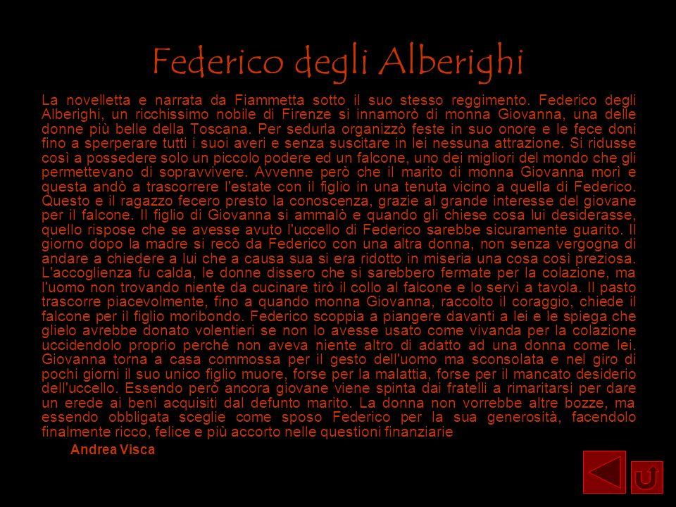 Federico degli Alberighi La novelletta e narrata da Fiammetta sotto il suo stesso reggimento. Federico degli Alberighi, un ricchissimo nobile di Firen