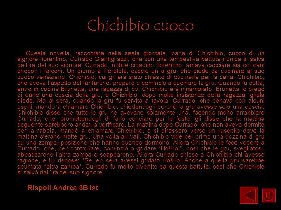Chichibio cuoco Questa novella, raccontata nella sesta giornata, parla di Chichibio, cuoco di un signore fiorentino, Currado Gianfigliazzi, che con un