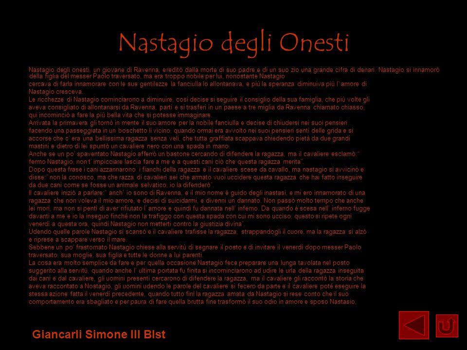 Nastagio degli Onesti Nastagio degli onesti, un giovane di Ravenna, ereditò dalla morte di suo padre e di un suo zio una grande cifra di denari. Nasta