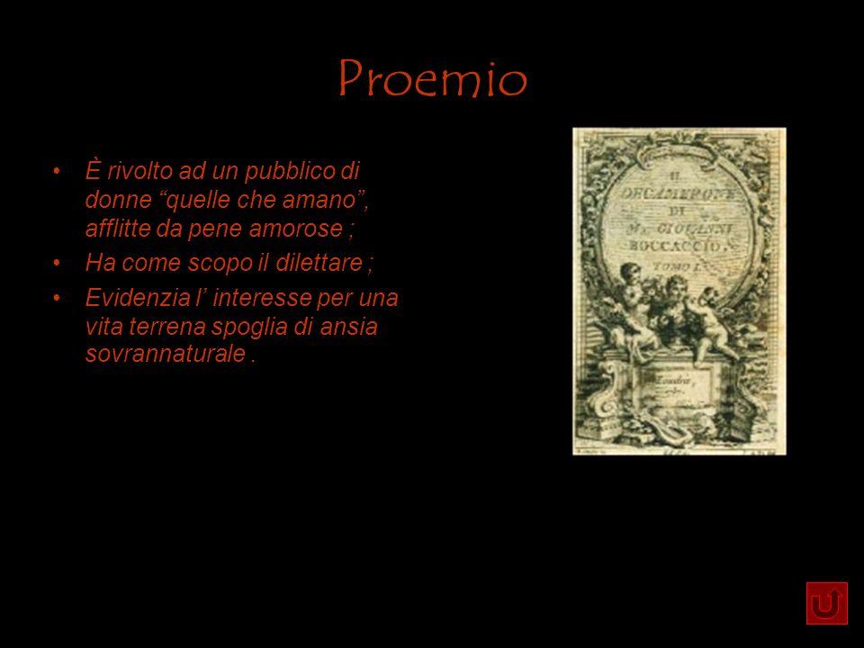 Proemio È rivolto ad un pubblico di donne quelle che amano, afflitte da pene amorose ; Ha come scopo il dilettare ; Evidenzia l interesse per una vita