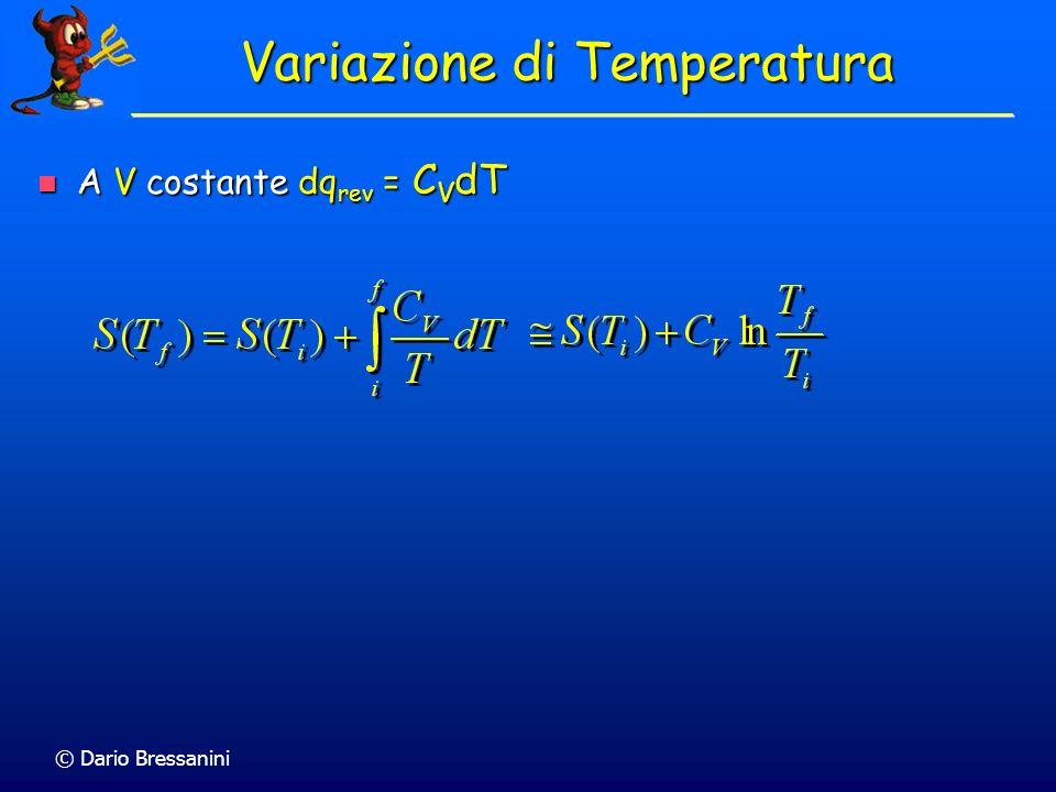 © Dario Bressanini Variazione di Temperatura Come varia S con la temperatura? Come varia S con la temperatura? A p costante dq rev = C p dT A p costan