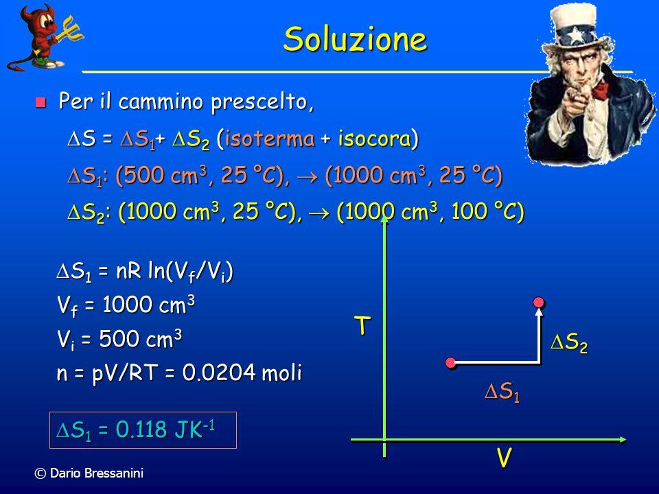 © Dario Bressanini Esercizio Calcolare il S quando Argon a 25 °C, 1 atm e 500 cm 3 viene espanso a 1000 cm 3 e 100 °C Calcolare il S quando Argon a 25