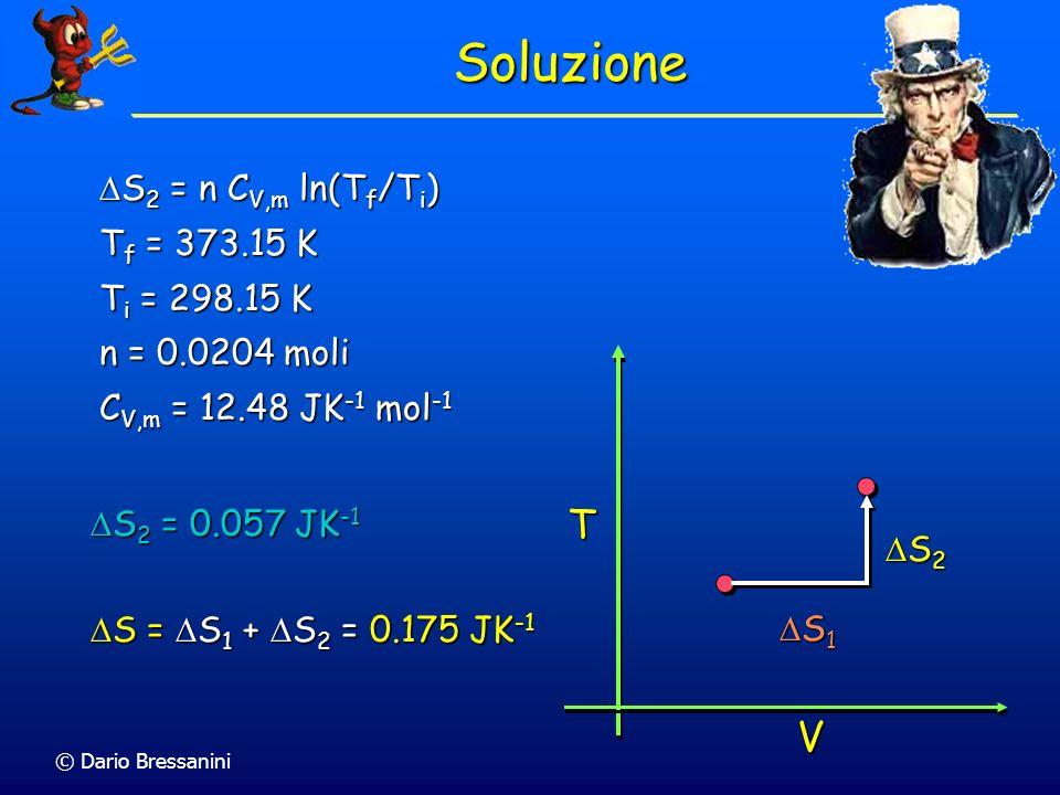 © Dario Bressanini Soluzione Per il cammino prescelto, Per il cammino prescelto, S = S 1 + S 2 (isoterma + isocora) S = S 1 + S 2 (isoterma + isocora)