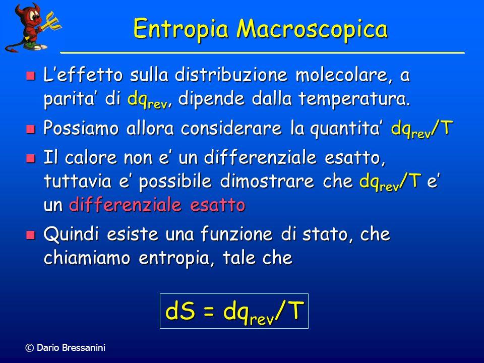 © Dario Bressanini Entropia Macroscopica Consideriamo ora leffetto di un trasferimento reversibile infinitesimo di calore ad un corpo. Consideriamo or