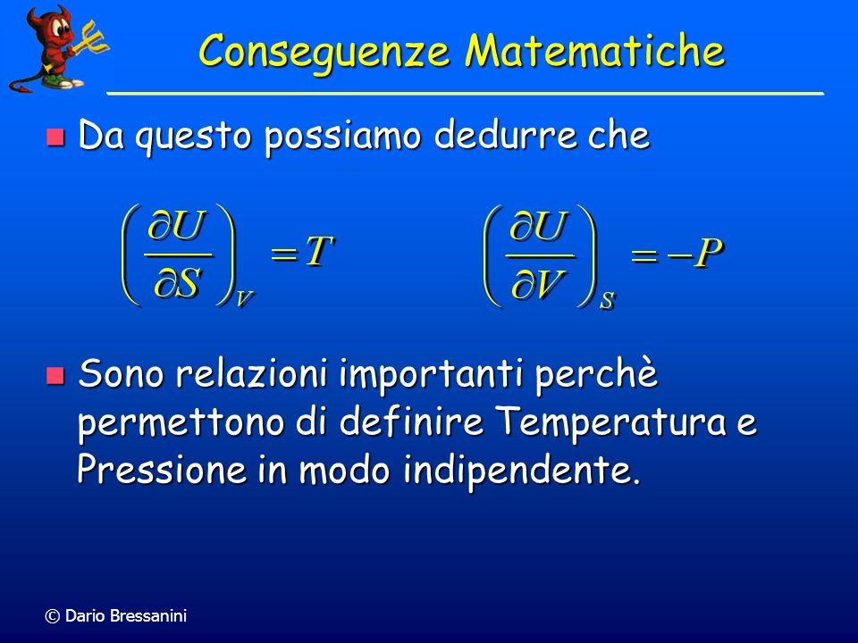 © Dario Bressanini Il differenziale totale dU = TdS – pdV suggerisce di considerare lEnergia interna come una funzione di S e V Il differenziale total