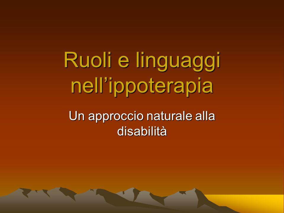 Ruoli e linguaggi nellippoterapia Un approccio naturale alla disabilità