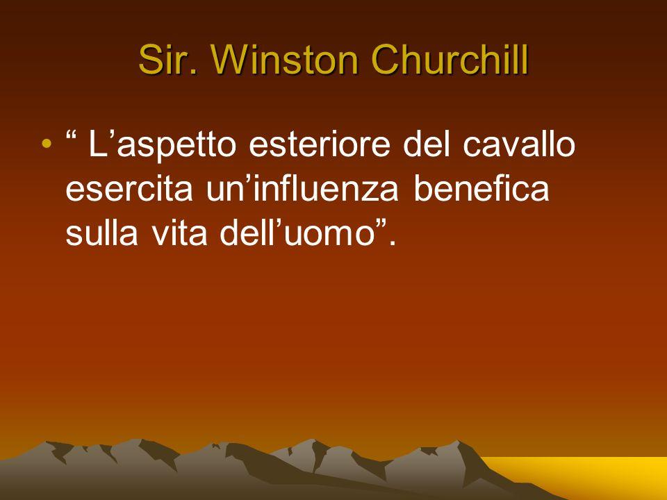Sir. Winston Churchill Laspetto esteriore del cavallo esercita uninfluenza benefica sulla vita delluomo.