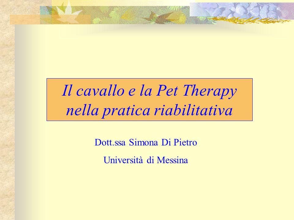 Dott.ssa Simona Di Pietro Università di Messina Il cavallo e la Pet Therapy nella pratica riabilitativa