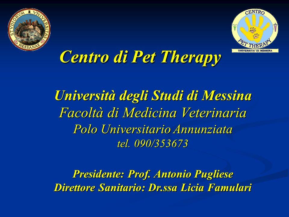 Centro di Pet Therapy Università degli Studi di Messina Facoltà di Medicina Veterinaria Polo Universitario Annunziata tel.