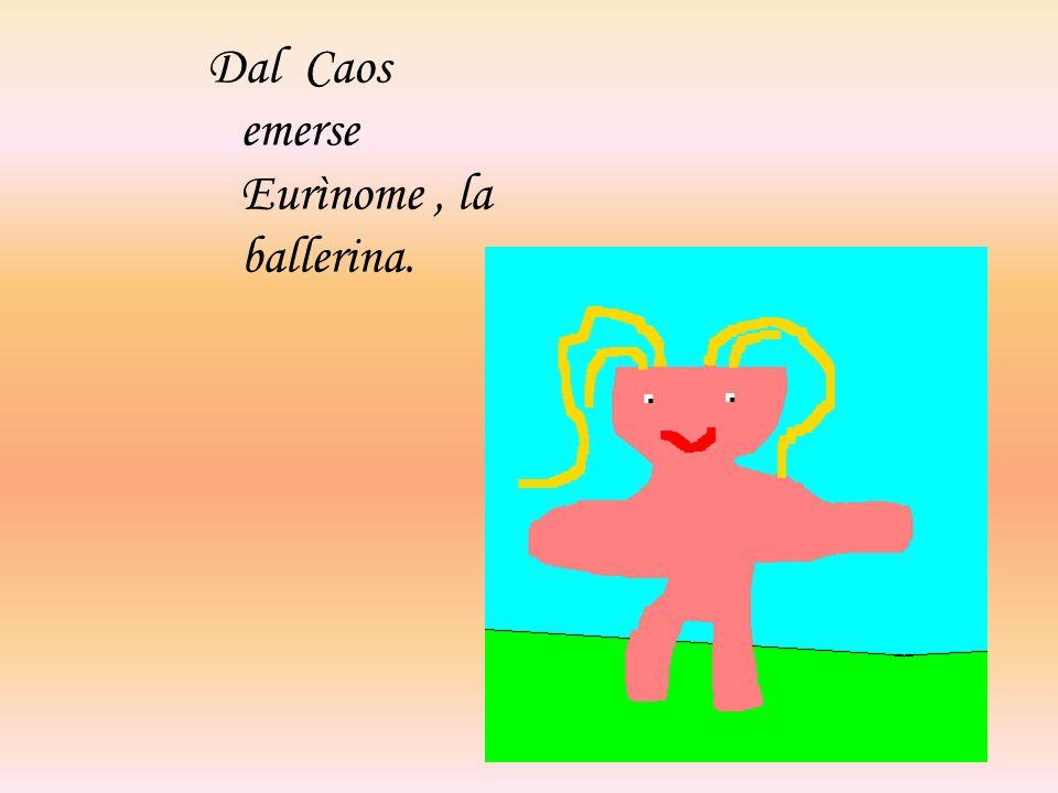 Dal Caos emerse Eurìnome, la ballerina.