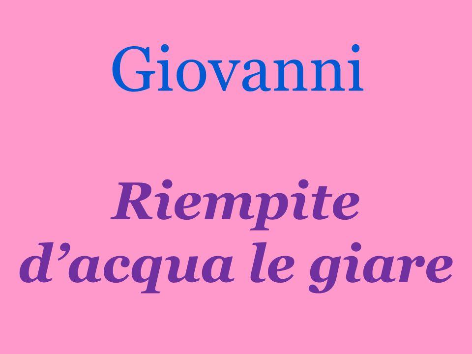 Giovanni Riempite dacqua le giare