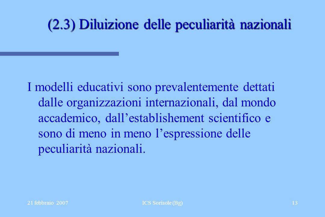 21 febbraio 2007ICS Sorisole (Bg)13 (2.3) Diluizione delle peculiarità nazionali I modelli educativi sono prevalentemente dettati dalle organizzazioni