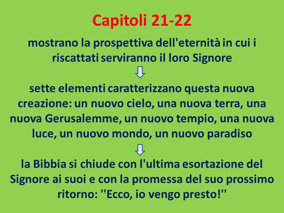 Capitoli 21-22 mostrano la prospettiva dell'eternità in cui i riscattati serviranno il loro Signore sette elementi caratterizzano questa nuova creazio