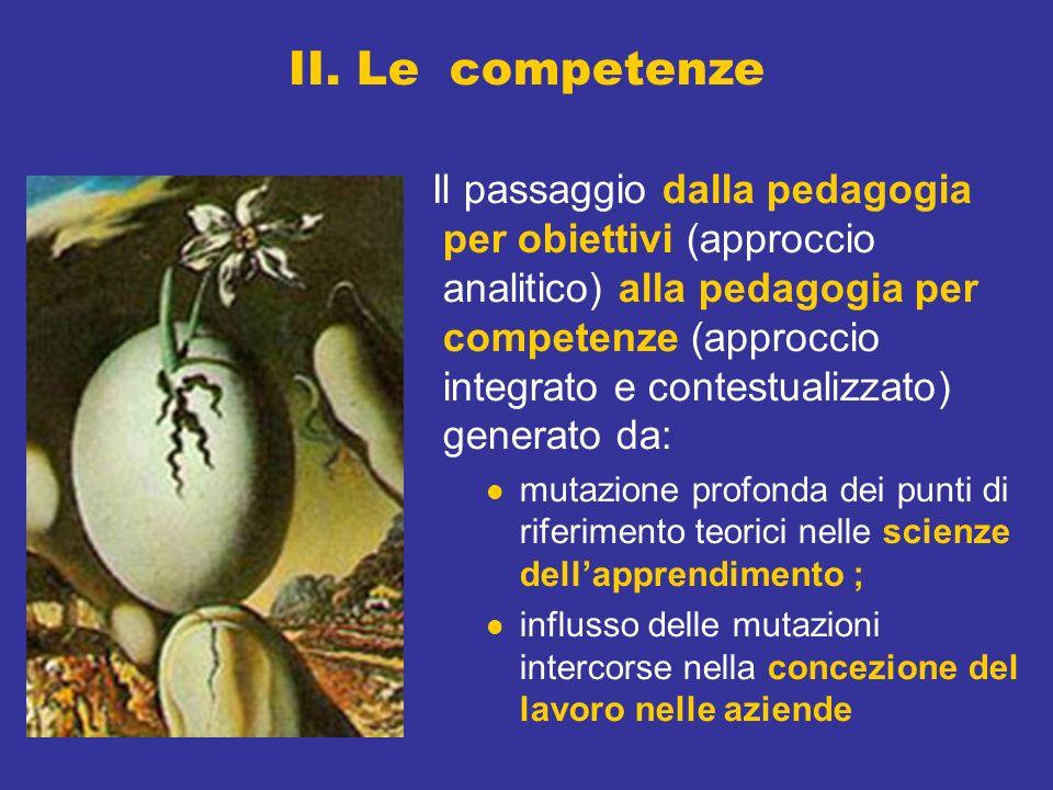 II. Le competenze Il passaggio dalla pedagogia per obiettivi (approccio analitico) alla pedagogia per competenze (approccio integrato e contestualizza
