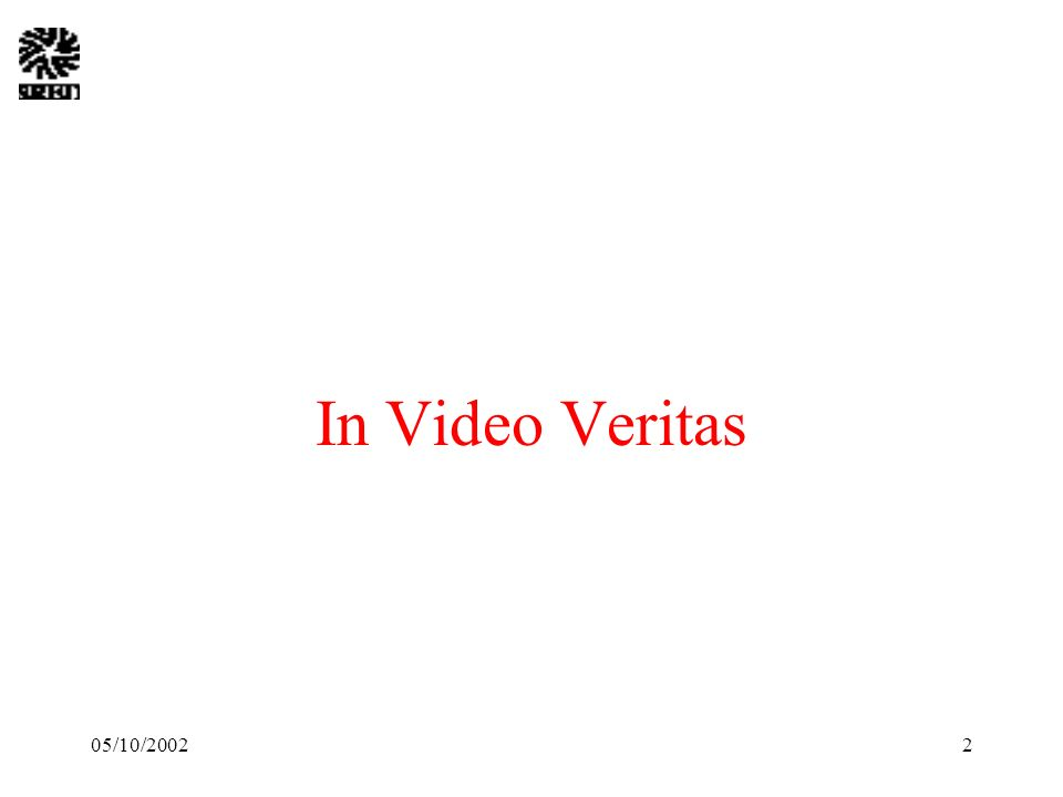 05/10/20022 In Video Veritas