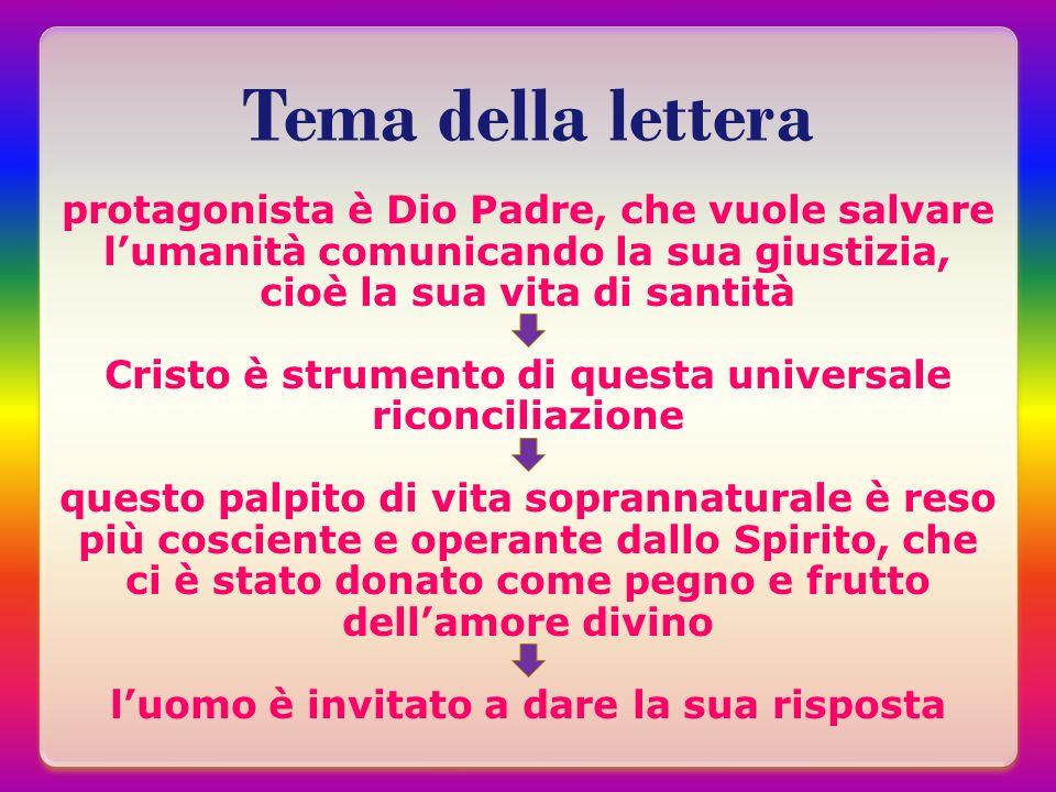 Tema della lettera protagonista è Dio Padre, che vuole salvare lumanità comunicando la sua giustizia, cioè la sua vita di santità Cristo è strumento d
