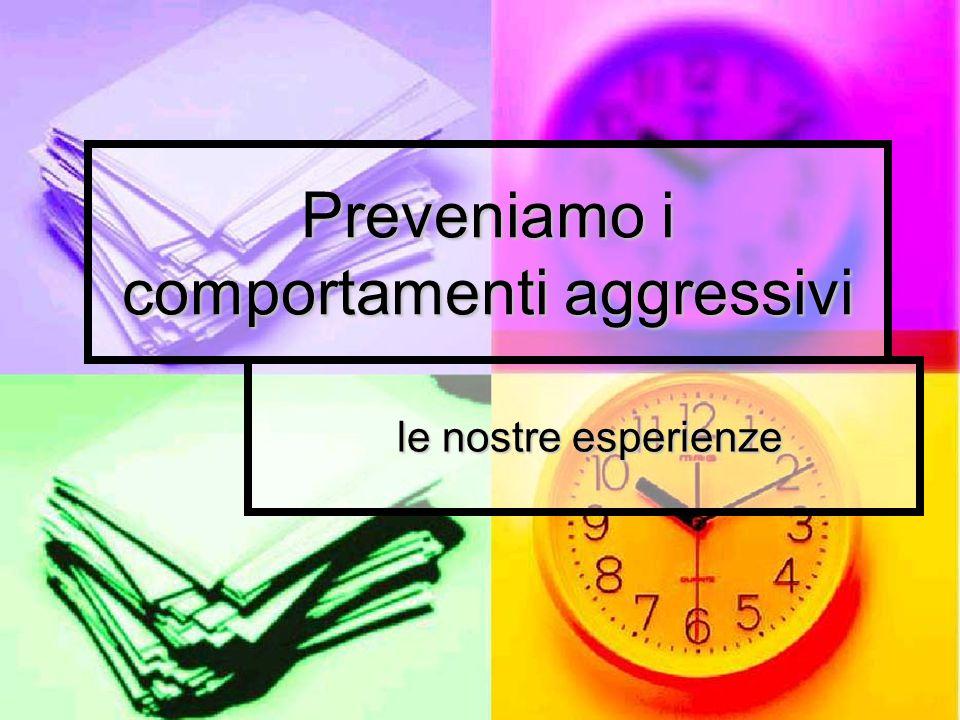 Preveniamo i comportamenti aggressivi le nostre esperienze le nostre esperienze