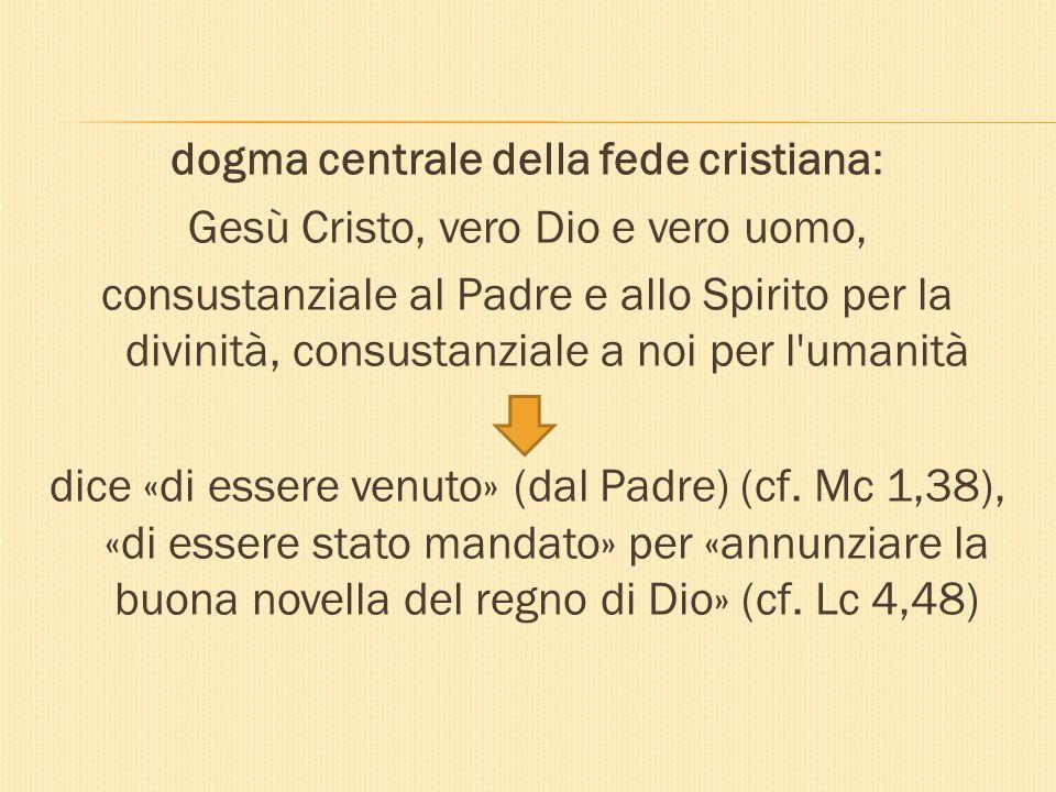dogma centrale della fede cristiana: Gesù Cristo, vero Dio e vero uomo, consustanziale al Padre e allo Spirito per la divinità, consustanziale a noi p