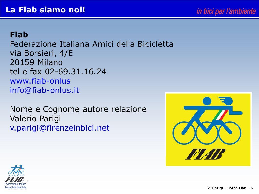 V. Parigi – Corso Fiab 16 Fiab Federazione Italiana Amici della Bicicletta via Borsieri, 4/E 20159 Milano tel e fax 02-69.31.16.24 www.fiab-onlus info