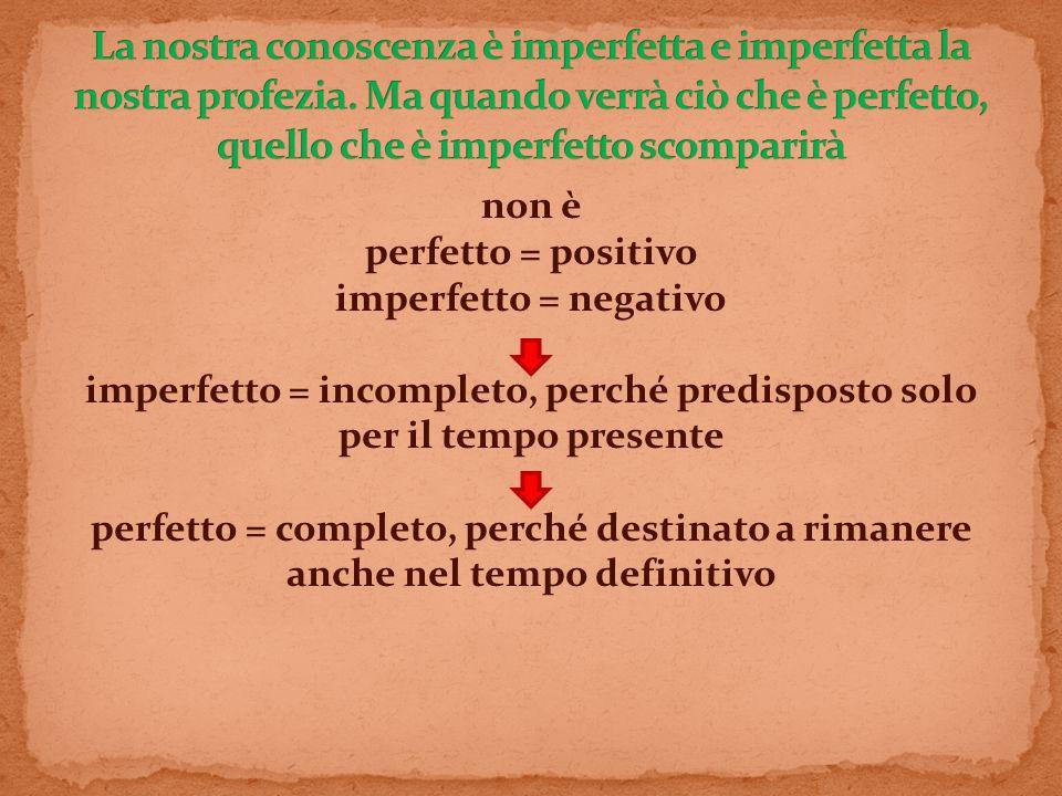 non è perfetto = positivo imperfetto = negativo imperfetto = incompleto, perché predisposto solo per il tempo presente perfetto = completo, perché des