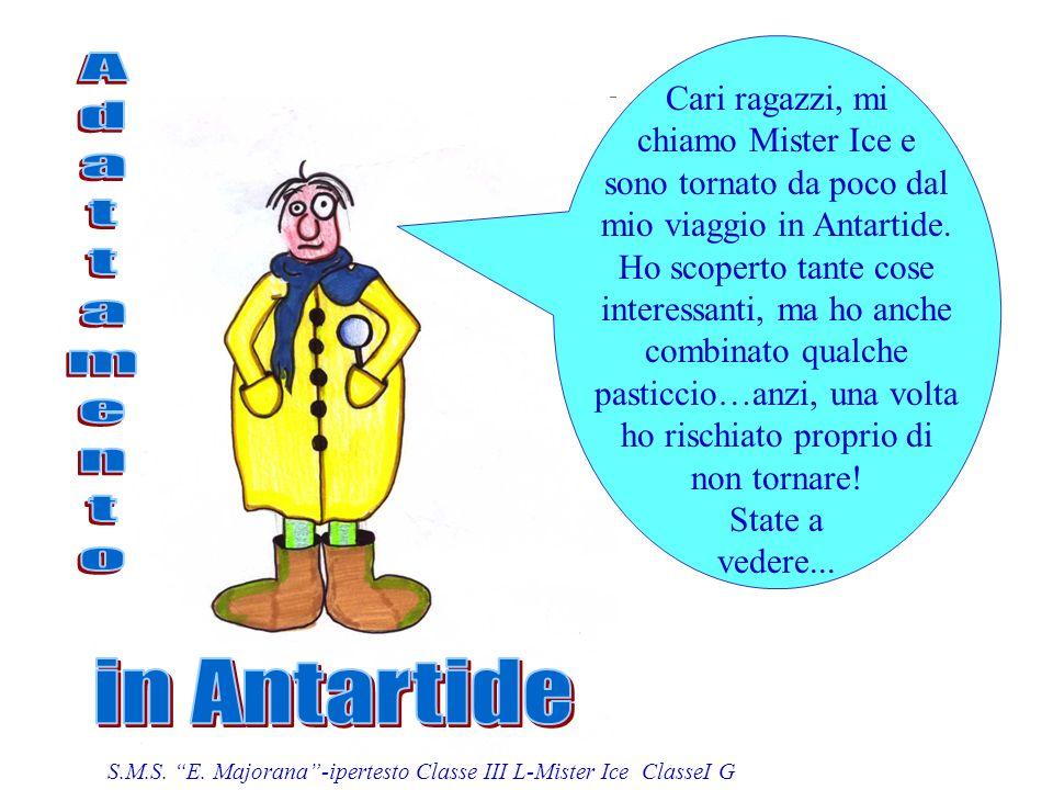 Cari ragazzi, mi chiamo Mister Ice e sono tornato da poco dal mio viaggio in Antartide.