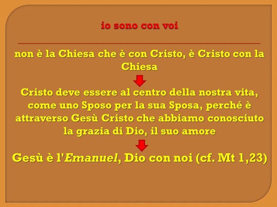 non è la Chiesa che è con Cristo, è Cristo con la Chiesa Cristo deve essere al centro della nostra vita, come uno Sposo per la sua Sposa,perché è attr