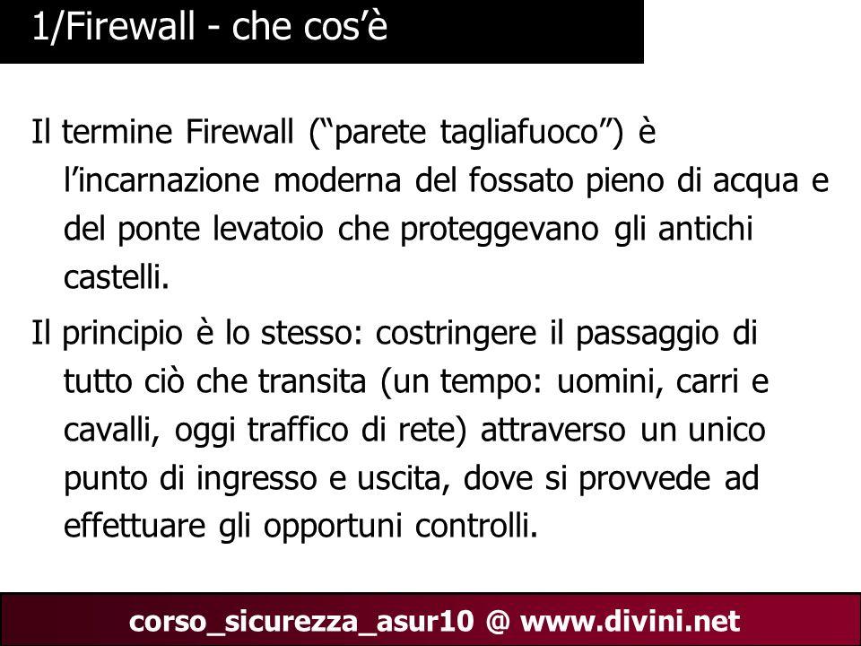 00 AN 2 corso_sicurezza_asur10 @ www.divini.net 1/Firewall - che cosè Il termine Firewall (parete tagliafuoco) è lincarnazione moderna del fossato pie