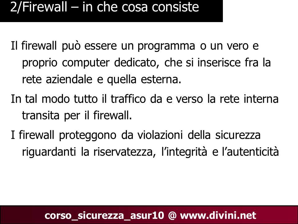 00 AN 3 corso_sicurezza_asur10 @ www.divini.net 2/Firewall – in che cosa consiste Il firewall può essere un programma o un vero e proprio computer ded