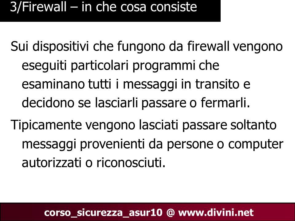 00 AN 4 corso_sicurezza_asur10 @ www.divini.net 3/Firewall – in che cosa consiste Sui dispositivi che fungono da firewall vengono eseguiti particolari
