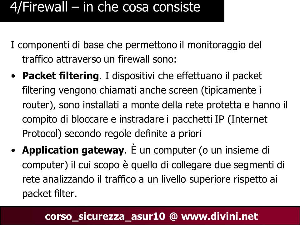 00 AN 5 corso_sicurezza_asur10 @ www.divini.net 4/Firewall – in che cosa consiste I componenti di base che permettono il monitoraggio del traffico att