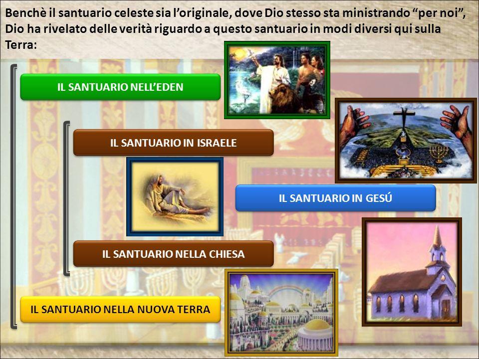 IL SANTUARIO NELLEDEN IL SANTUARIO IN ISRAELE IL SANTUARIO IN GESÚ IL SANTUARIO NELLA CHIESA IL SANTUARIO NELLA NUOVA TERRA Benchè il santuario celest