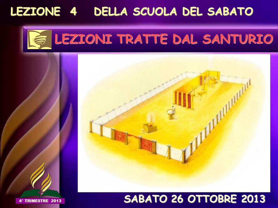 LEZIONE 4 DELLA SCUOLA DEL SABATO LEZIONI TRATTE DAL SANTURIO SABATO 26 OTTOBRE 2013 SABATO 26 OTTOBRE 2013 4° TRIMESTRE 2013