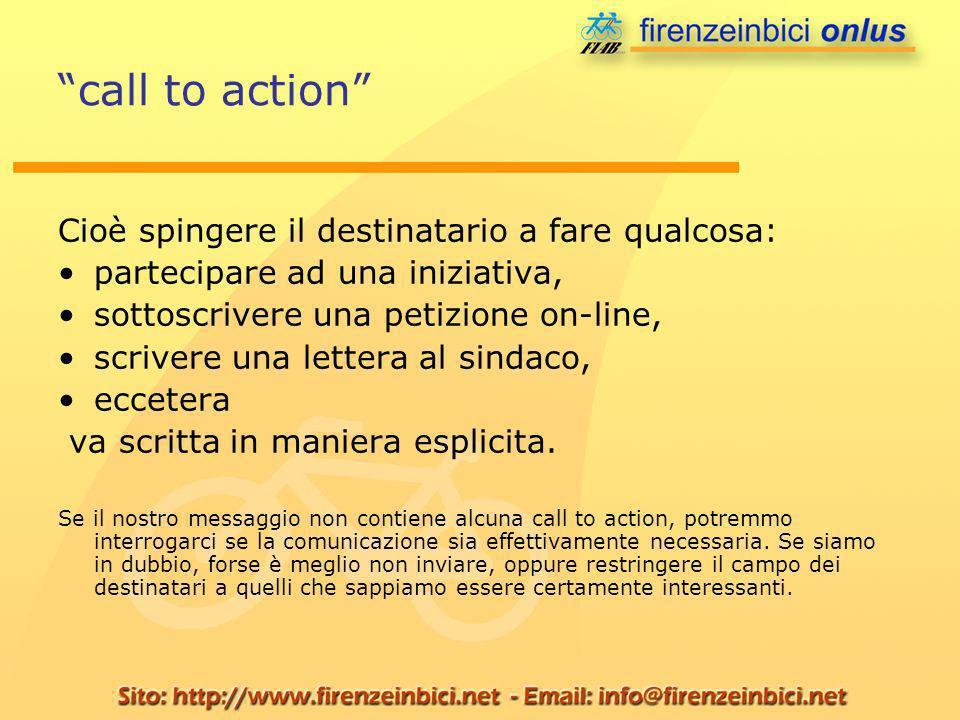 call to action Cioè spingere il destinatario a fare qualcosa: partecipare ad una iniziativa, sottoscrivere una petizione on-line, scrivere una lettera
