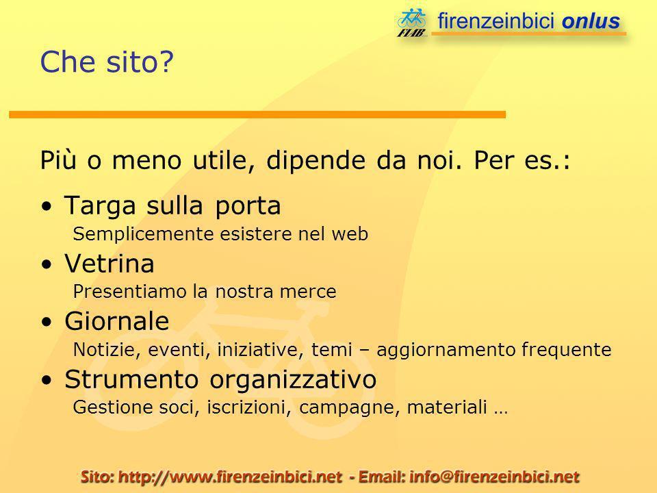 Che sito? Più o meno utile, dipende da noi. Per es.: Targa sulla porta Semplicemente esistere nel web Vetrina Presentiamo la nostra merce Giornale Not
