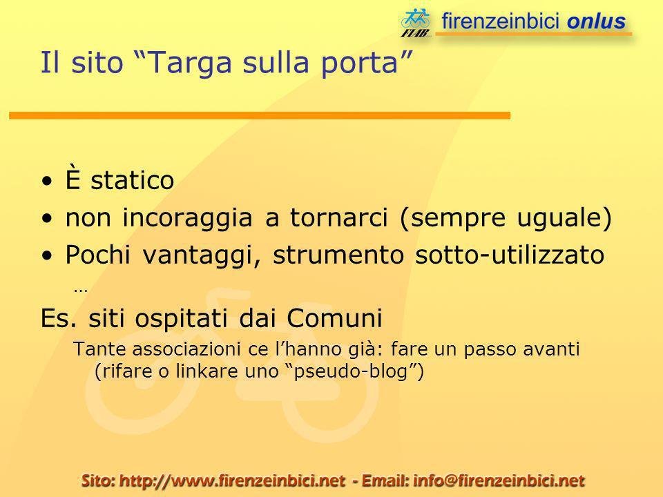 Il sito Targa sulla porta È statico non incoraggia a tornarci (sempre uguale) Pochi vantaggi, strumento sotto-utilizzato … Es. siti ospitati dai Comun