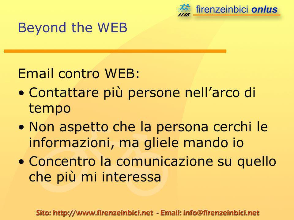 Beyond the WEB Email contro WEB: Contattare più persone nellarco di tempo Non aspetto che la persona cerchi le informazioni, ma gliele mando io Concentro la comunicazione su quello che più mi interessa
