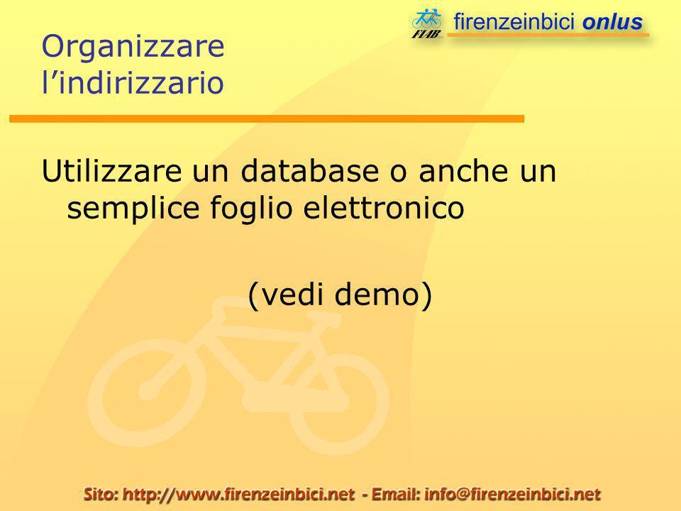 Organizzare lindirizzario Utilizzare un database o anche un semplice foglio elettronico (vedi demo)
