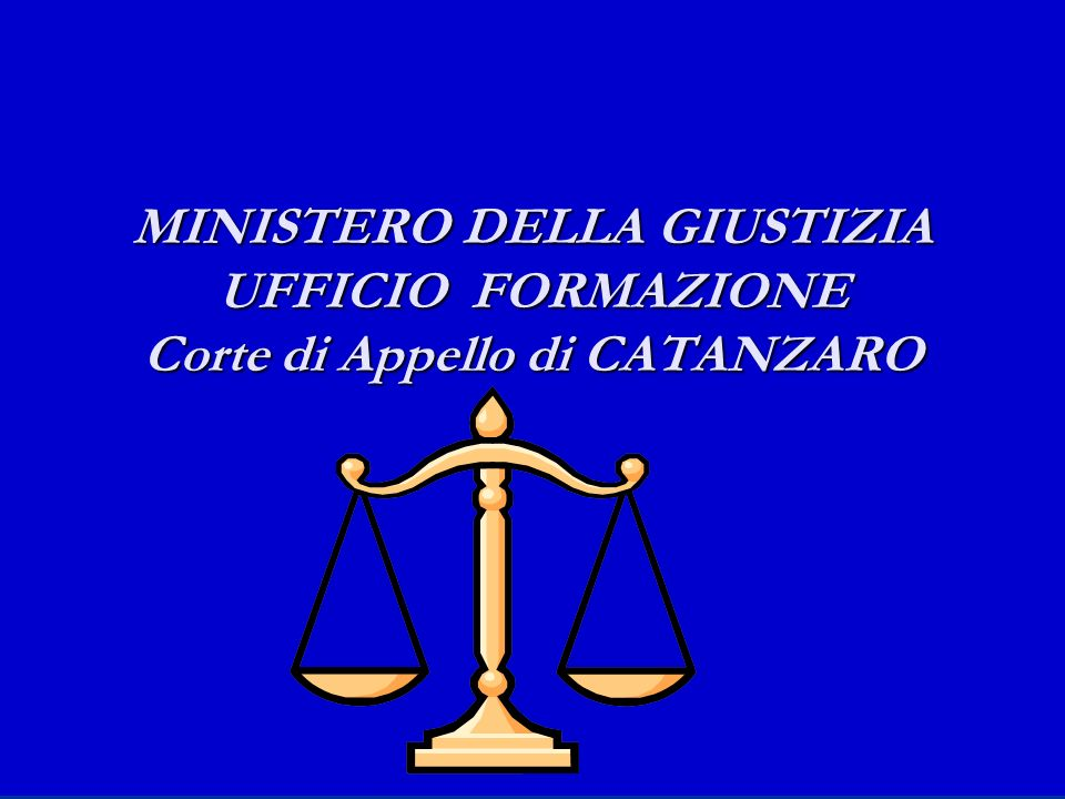 MINISTERO DELLA GIUSTIZIA UFFICIO FORMAZIONE Corte di Appello di CATANZARO MINISTERO DELLA GIUSTIZIA UFFICIO FORMAZIONE Corte di Appello di CATANZARO