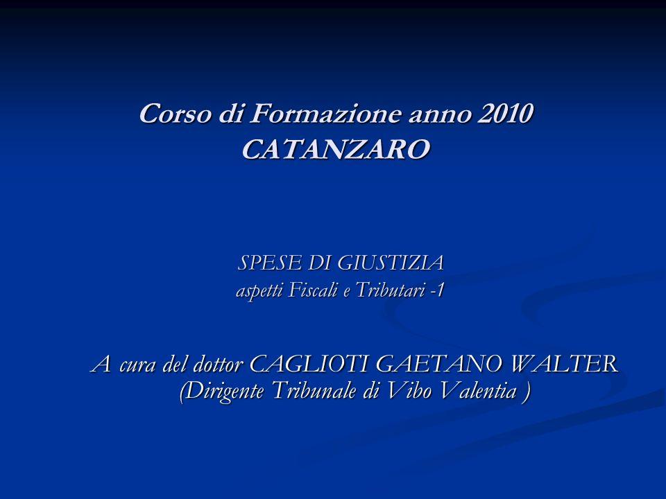 Corso di Formazione anno 2010 CATANZARO A cura del dottor CAGLIOTI GAETANO WALTER (Dirigente Tribunale di Vibo Valentia ) SPESE DI GIUSTIZIA aspetti F