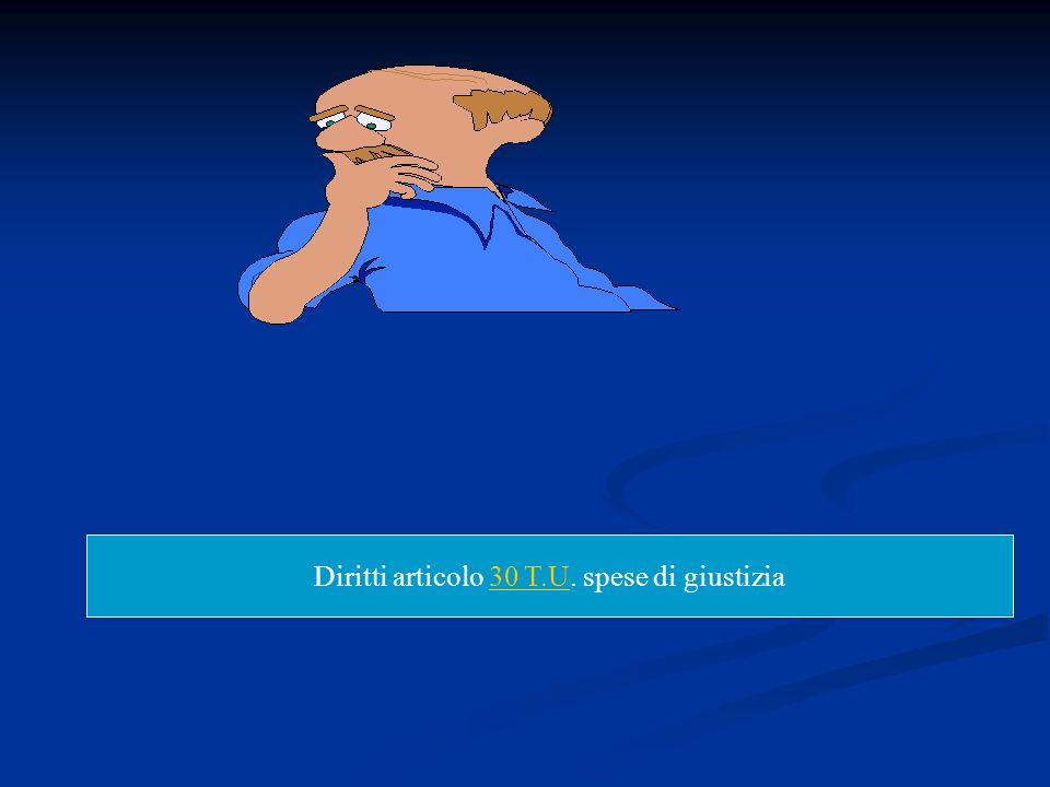 Diritti articolo 30 T.U. spese di giustizia30 T.U
