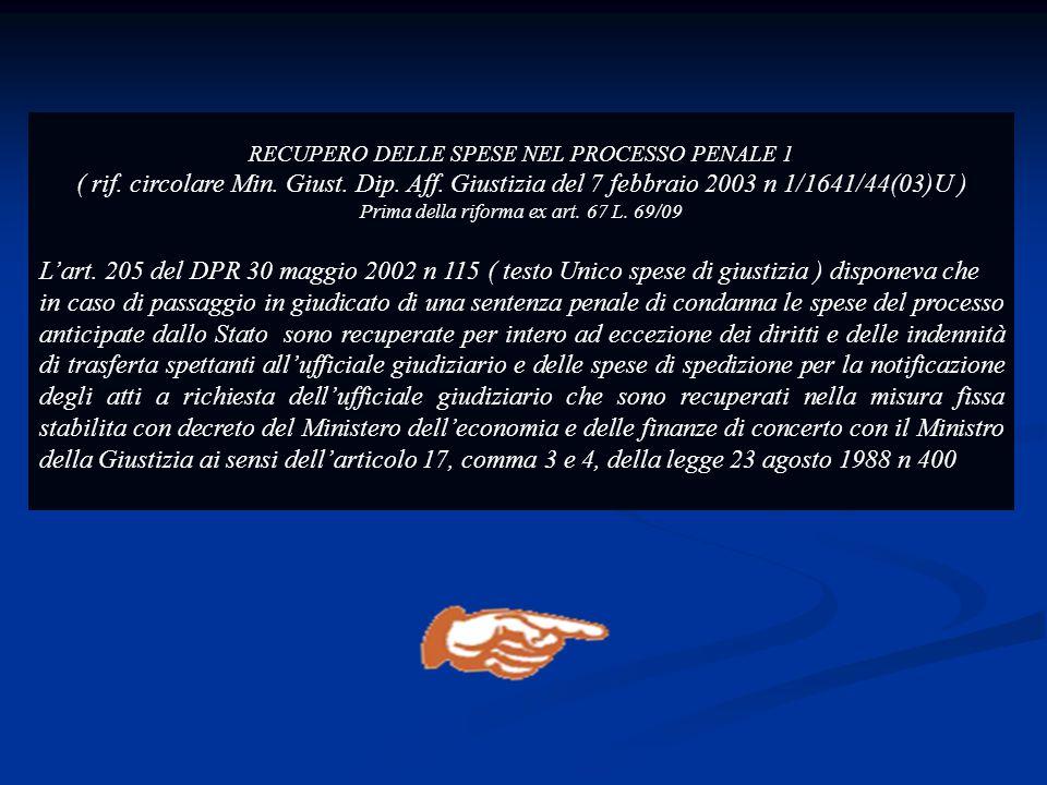 RECUPERO DELLE SPESE NEL PROCESSO PENALE 1 ( rif. circolare Min. Giust. Dip. Aff. Giustizia del 7 febbraio 2003 n 1/1641/44(03)U ) Prima della riforma