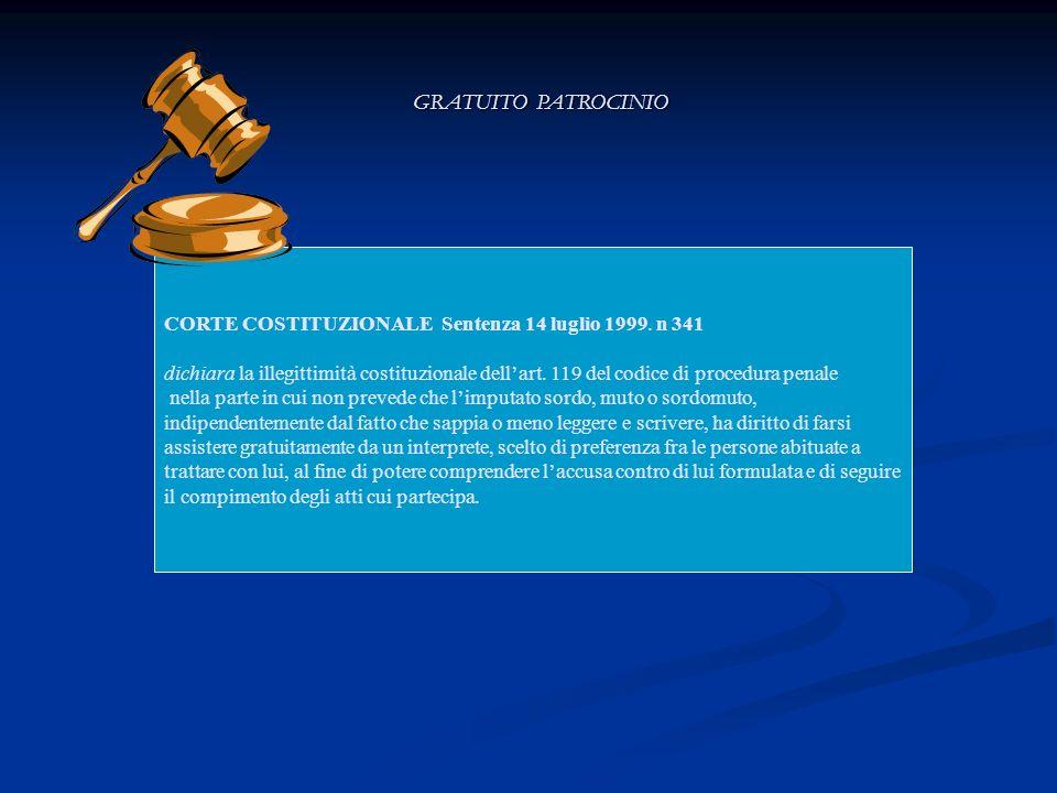 GRATUITO PATROCINIO CORTE COSTITUZIONALE Sentenza 14 luglio 1999. n 341 dichiara la illegittimità costituzionale dellart. 119 del codice di procedura
