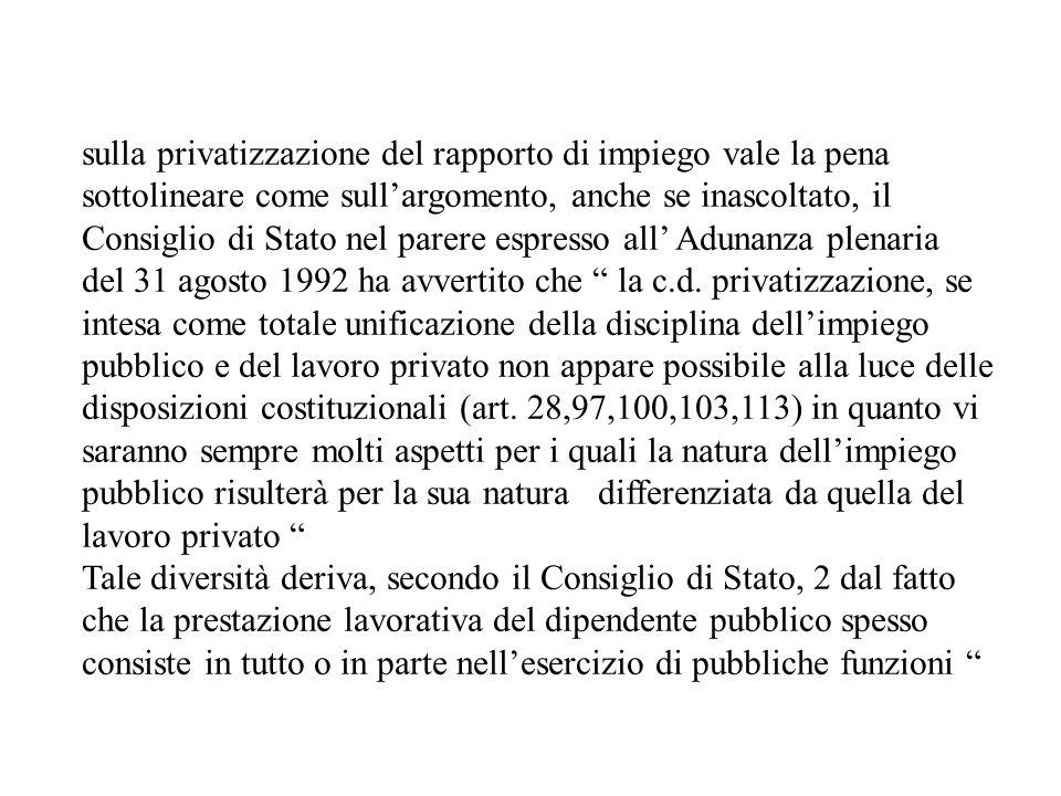 sulla privatizzazione del rapporto di impiego vale la pena sottolineare come sullargomento, anche se inascoltato, il Consiglio di Stato nel parere espresso all Adunanza plenaria del 31 agosto 1992 ha avvertito che la c.d.