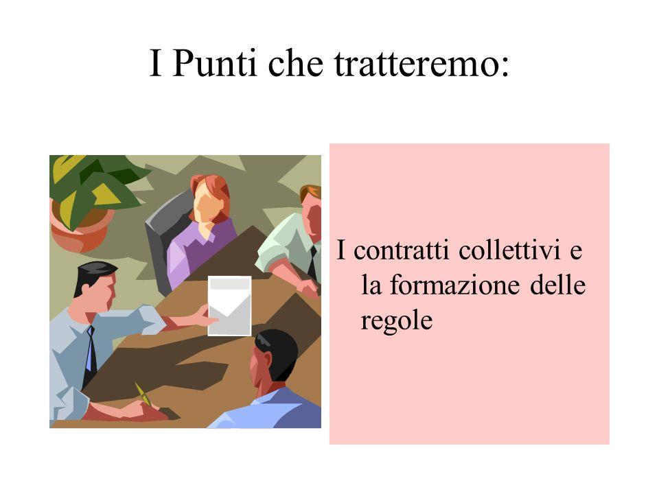 I Punti che tratteremo: I contratti collettivi e la formazione delle regole