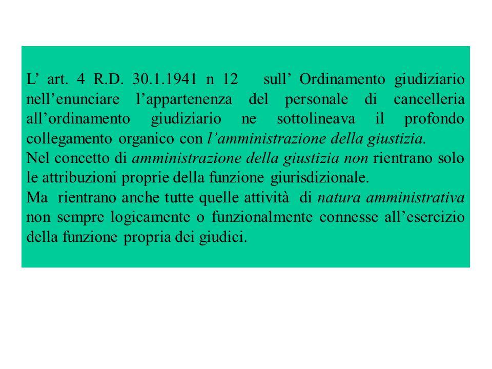 L art. 4 R.D. 30.1.1941 n 12 sull Ordinamento giudiziario nellenunciare lappartenenza del personale di cancelleria allordinamento giudiziario ne sotto