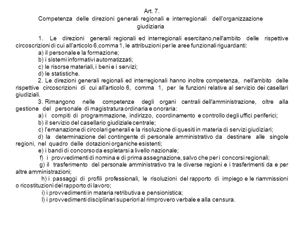 Art. 7. Competenza delle direzioni generali regionali e interregionali dell'organizzazione giudiziaria 1. Le direzioni generali regionali ed interregi