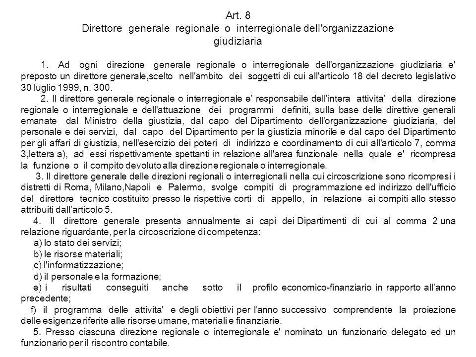 Art. 8 Direttore generale regionale o interregionale dell'organizzazione giudiziaria 1. Ad ogni direzione generale regionale o interregionale dell'org