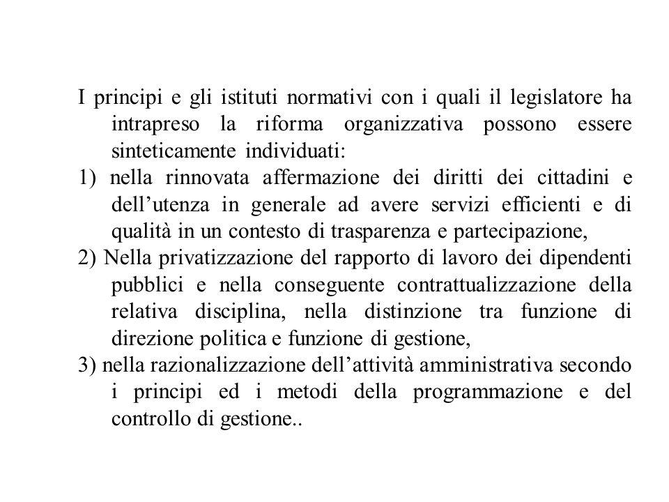 I principi e gli istituti normativi con i quali il legislatore ha intrapreso la riforma organizzativa possono essere sinteticamente individuati: 1) ne